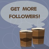 Conceptual hand writing showing Get More Followers. Business photo showcasing increase showing who interested willing engage with you Two To Go Cup with Beverage and Steam icon Speech Bubble.