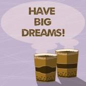 Handwriting text Have Big Dreams. Concept meaning Inspiration to imagine a great future development goals Two To Go Cup with Beverage and Steam icon Blank Speech Bubble photo.
