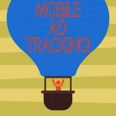 Text sign showing Mobile Ad Tracking. Conceptual photo monitor brand perforanalysisce including advertising awareness Hu analysis Dummy Arms Raising inside Gondola Riding Blank Color Air Balloon.