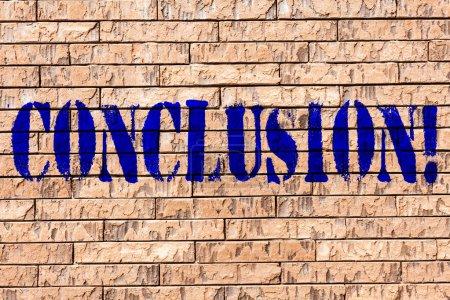 Texto manuscrito Conclusión. Concepto significado Análisis de resultados Decisión final Fin de un evento o proceso Brick Wall art like Graffiti motivational call written on the wall .