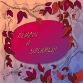 Writing note showing Remain A Dreamer. Business photo showcasing they spend lot of time thinking about and planning things Tree Branches Scattered with Leaves Surrounding Blank Color Text Space.