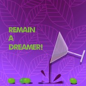 Text sign showing Remain A Dreamer. Conceptual photo they spend lot of time thinking about and planning things Cocktail Wine Glass Pouring Liquid with Splash Grapes and Shadow photo.