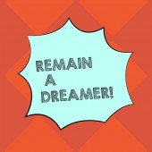 Handwriting text writing Remain A Dreamer. Concept meaning they spend lot of time thinking about and planning things Blank Color Explosion Blast Scream Speech Bubble photo for Promotion Ads.