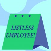Text sign showing Listless Employee. Conceptual photo an employee who having no energy and enthusiasm to work Open big standing calendar Desk monthly planner Geometrical background.