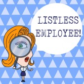 Text sign showing Listless Employee. Conceptual photo an employee who having no energy and enthusiasm to work Woman Looking Trough Magnifying Glass Big Eye Blank Round Speech Bubble.