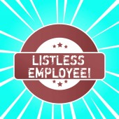 Handwriting text writing Listless Employee. Concept meaning an employee who having no energy and enthusiasm to work Colored Round Shape Label Badge Stars Blank Rectangular Text Box Award.