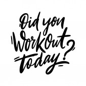 Did you workout today Hand drawn vector lettering Isolated on white background