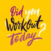 Did you workout today Hand drawn vector lettering Isolated on yellow background EPS 8
