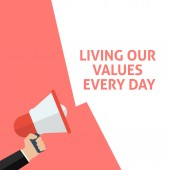 LIVING OUR VALUES EVERY DAY Announcement Hand Holding Megaphone With Speech Bubble