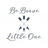 Vector Be Brave Little One quote with arrows Great for home decor cards children's t-shirts