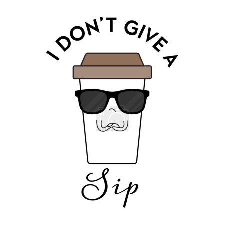 Illustration for Vector illustration of a coffee cup  character wearing sunglasses with the funny pun 'I don't give a sip'. Cheeky T-Shirt design concept. - Royalty Free Image