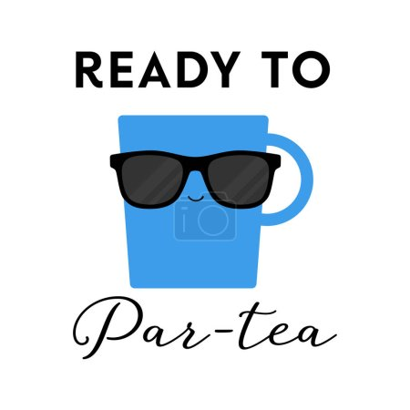Illustration for Vector illustration of a teacup with sunglasses on and the tea pun 'Ready to Par-Tea'. Funny T Shirt design concept. - Royalty Free Image