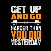 Get Up and go harder than you did Fitness Quote