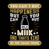 You can't buy Happiness But you can buy Milk And that is kind of the same thing
