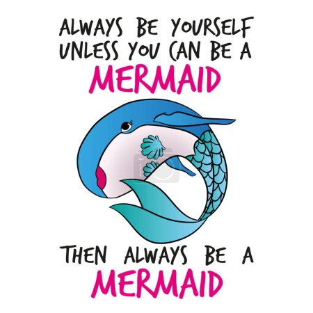 Always be yourself unless you can be a mermaid. Then always be a mermaid.' funny vector text quotes and whale drawing. Cute fat girl mermaid character illustration in shell bikini top.