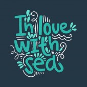 Vector ornate lettering positive quote In love with sea Old style vintage retro design Gift card poster print for t-shirt and more sticker label and other