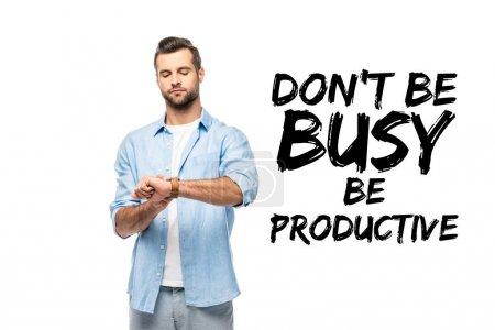 Photo pour Homme regardant la montre isolée sur le blanc avec ne pas être occupé être lettrage productif - image libre de droit