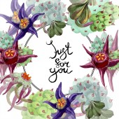 Duvalia flowers. Just for you handwriting monogram calligraphy. Watercolor background illustration. Aquarelle hand drawing succulent plants.