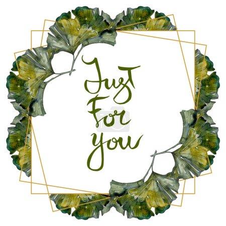 Photo pour Set d'illustration isolé vert ginkgo biloba foliage aquarelle. Ornement de bordure de cadre avec lettrage juste pour vous . - image libre de droit