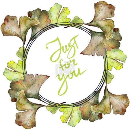 Green ginkgo biloba foliage watercolor isolated illustration set. Frame border ornament with just for you lettering.