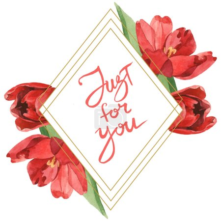 Foto de Red tulips with green leaves isolated on white. Watercolor background illustration set. Frame with flowers and just for you inscription. - Imagen libre de derechos