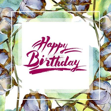 Bawełniane kwiaty botaniczne. Akwarela zestaw ilustracji tła na białym tle. Obramowanie ramki ornament z Happy Birthday napis.
