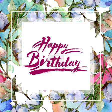 Photo for Cotton botanical flowers. Watercolor background illustration set isolated on white. Frame border ornament with happy birthday lettering. - Royalty Free Image