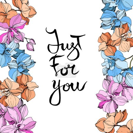 Illustration for Vector pink, orange and blue orchids. Wildflowers isolated on white. Engraved ink art. Floral frame border with 'just for you' lettering - Royalty Free Image