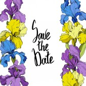 Vector Purple yellow and blue irises Colorful wildflowers isolated on white Engraved ink art Frame border with 'save the date' lettering