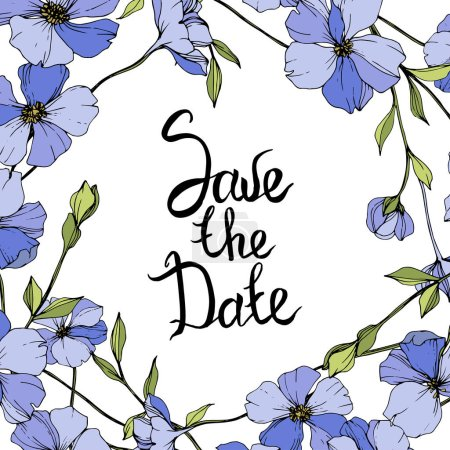 Vector Blue flax. Wildflowers isolated on white. Engraved ink art. Floral frame border with 'save the date' lettering
