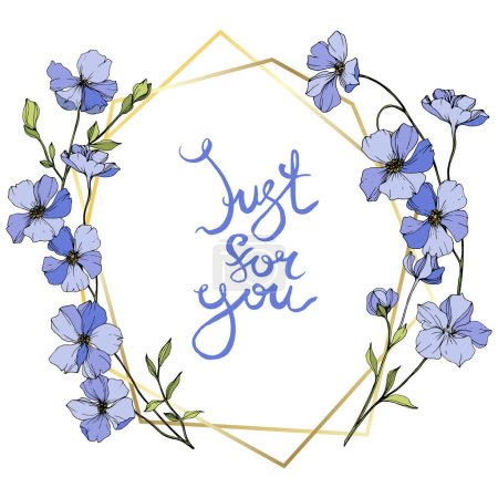 Illustration for Vector Blue flax. Wildflowers isolated on white. Engraved ink art. Floral frame border with 'just for you' lettering - Royalty Free Image