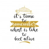 Lettering with phrase It's time to remember what is like to feel alive Vector illustration