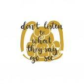 Lettering with phrase Don't listen to what they say go see Vector illustration