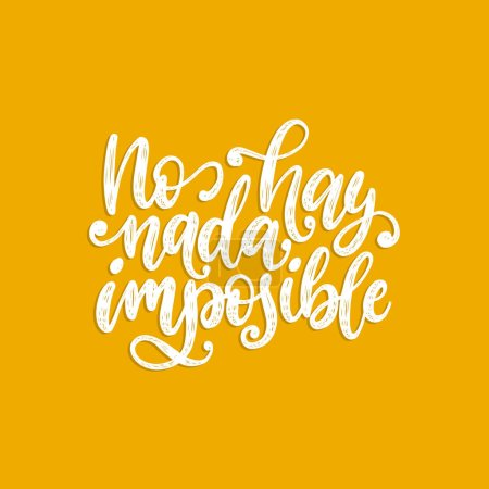 No Hay Nada Imposible, vector hand lettering. Translation from Spanish of phrase There Is Nothing Impossible. Calligraphic inspirational inscription.