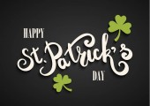 Happy St. Patrick's Day hand lettering. Clover leaf symbol. Symbol of St. Patrick's Day. Green letters on black background.