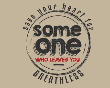Save your heart for someone who leaves you breathless