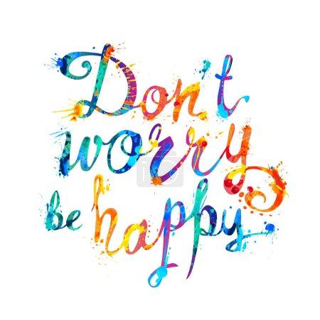 Don't worry be happy. Splash paint letters