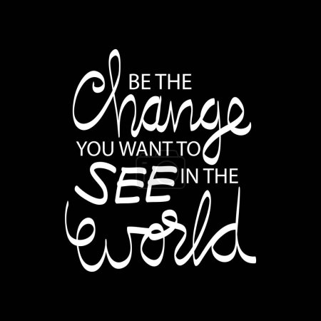 Be the change you want