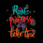 Don't rush the process good things take time Inspirational Motivational quote